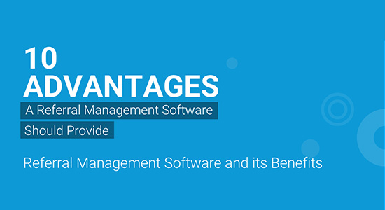 Ten Advantages A Referral Management Software Should Provide