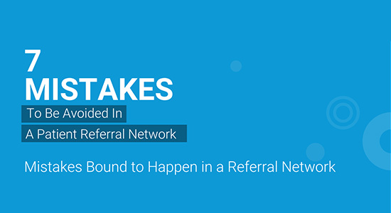 Seven Mistakes To Be Avoided In A Patient Referral Network