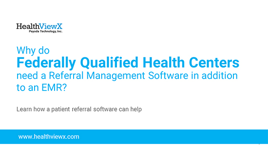 Why Do Federally Qualified Health Centers Need A Referral Management Software In Addition To An EMR?